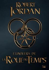 Robert Jordan - L'Univers de La Roue du Temps.