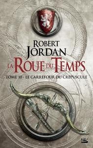 Robert Jordan - La Roue du Temps Tome 10 : Le carrefour du crépuscule.