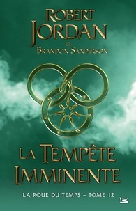 Robert Jordan et Brandon Sanderson - La Roue du Temps Tome 12 : La tempête imminente.