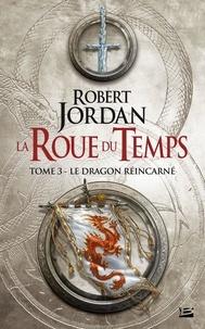 Robert Jordan - La Roue du Temps Tome 3 : Le dragon reincarné.