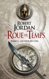 Robert Jordan - La Roue du Temps Tome 5 : Les feux du ciel.
