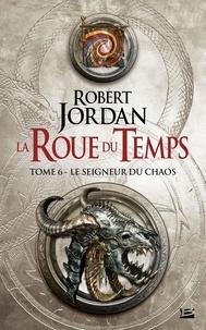 Robert Jordan - La Roue du Temps Tome 6 : Le seigneur du chaos.