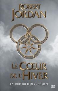 Robert Jordan - La Roue du Temps Tome 9 : Le Coeur de l'hiver.