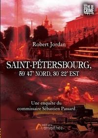 Robert Jordan - Saint-Pétersbourg, 59° 47' Nord, 30° 22' Est - Une enquête du commissaire Sébastien Passard.