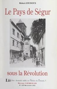 Robert Joudoux - Le pays de Ségur sous la Révolution (1791-1797).