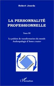 Galabria.be La personnalité professionnelle - Tome 3, La pulsion de transformation du monde - Anthropologie d'homo creator Image