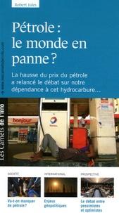 Robert Jules - Pétrole : le monde en panne ? - La hausse du prix du pétrole a relancé le débat sur notre dépendance à cet hydrocarbure....
