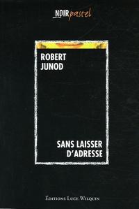 Robert Junod - Sans laisser d'adresse.