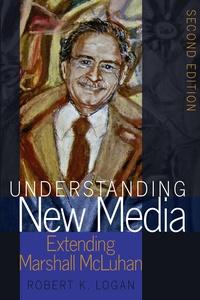Robert k. Logan - Understanding New Media - Extending Marshall McLuhan – Second Edition.