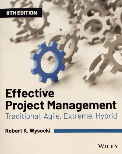Robert-K Wysocki - Effective Project Management - Traditional, Agile, Extreme, Hybrid.
