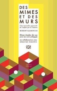 Robert Kaddouch - Des Mimes et des Murs - Une nouvelle approche de l'enfant par la création - Deux études de cas pour une autre pédagogie.