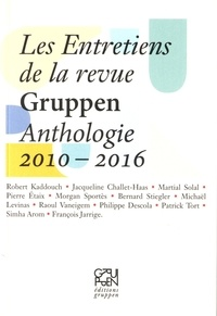 Robert Kaddouch et Jacqueline Challet-Haas - Les entretiens de la revue Gruppen - Anthologie 2010-2016.