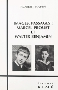 Robert Kahn - Images, passages - Marcel Proust et Walter Benjamin.