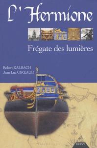 Robert Kalbach et Jean-Luc Gireaud - L'Hermione - Frégate des lumières.
