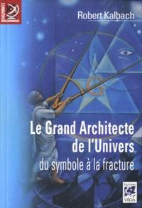 Robert Kalbach - Le grand architecte de l'univers - Du symbole à la fracture.
