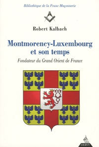 Robert Kalbach - Montmorency-Luxembourg et son temps.