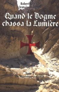 Robert Kalbach et Jean-Luc Gireaud - Quand le Dogme chassa la lumière Tome 2 : De Montségur à Alamût.