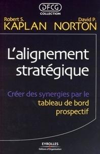Robert Kaplan et David P. Norton - L'alignement stratégique - Créer des synergies par le tableau de bord prospectif.