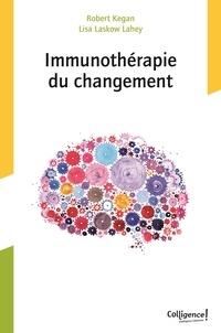 Robert Kegan et Lisa Laskow Lahey - Immunothérapie du changement.