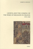 Robert Kingdon - Geneva and the Coming of the Wars of Religion in France - 1555-1563.
