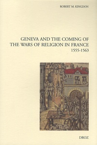 Geneva and the Coming of the Wars of Religion in France - 1555-1563.pdf