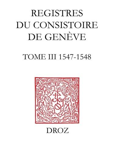 Registres du consistoire de Genève au temps de Calvin. Tome 3 (1547-1548)