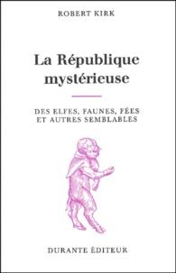 Robert Kirk - La République mystérieuse des elfes, faunes, fées et autres semblables.