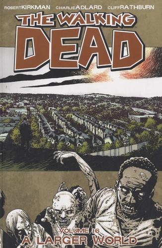 Robert Kirkman et Charlie Adlard - The Walking Dead Tome 16 : A Larger World.