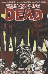 Robert Kirkman et Charlie Adlard - The Walking Dead Tome 17 : Something to Fear.