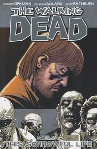 Robert Kirkman et Charlie Adlard - The Walking Dead - Book 6 : This Sorrowful Life.