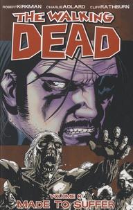 Robert Kirkman et Charlie Adlard - The Walking Dead - Book 8 : Made to Suffer.