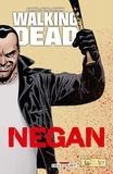 Robert Kirkman et Charlie Adlard - Walking Dead  : Negan.