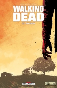Ebooks ipod téléchargement gratuit Walking Dead T33 - Épilogue  - Épilogue 9782413026433 par Robert Kirkman, Charlie Adlard, Adlard / cliff rathburn Charlie