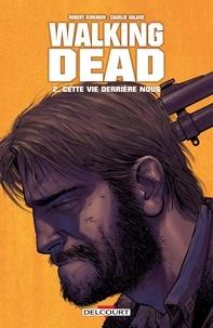 Robert Kirkman et Charlie Adlard - Walking Dead Tome 2 : Cette vie derrière nous.