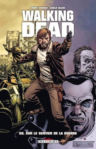 Robert Kirkman et Charlie Adlard - Walking Dead Tome 20 : Sur le sentier de la guerre.