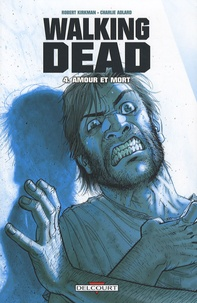 Robert Kirkman et Charlie Adlard - Walking Dead Tome 4 : Amour et mort.
