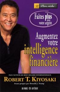 Robert Kiyosaki - Augmentez votre intelligence financière - Faites plus avec votre argent.
