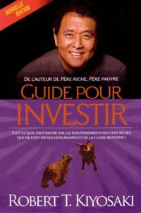 Robert Kiyosaki - Guide pour investir.