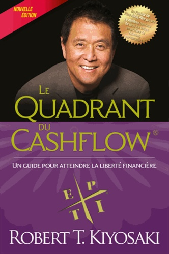 Le quadrant du cashflow. Un guide pour atteindre la liberté financière