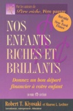 Robert Kiyosaki et Sharon-L Lechter - Nos enfants riches et brillants - Donnez un bon départ financier à vos enfants.