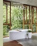 Robert Klanten et Sally Fuls - Take a Bath - Interior Design for Bathrooms.