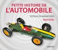 Robert Kohler - Petite histoire de l'automobile - Voyage en miniatures.