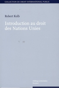 Robert Kolb - Introduction au droit des Nations Unies.