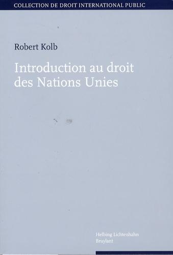 Robert Kolb - Introduction au droit des Nations Unies.