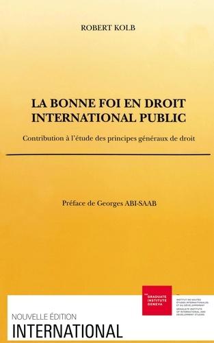 Robert Kolb - La bonne foi en droit international public. - Contribution à l'étude des principes généraux de droit.