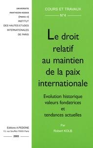 Robert Kolb - Le droit relatif au maintien de la paix internationale - Evolution historique, valeurs fondatrices et tendances actuelles.