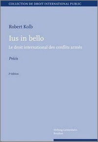 Robert Kolb - Lus in bello - Le droit international des conflits armés.