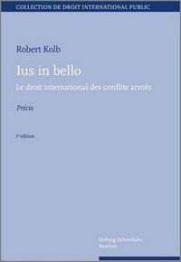 Robert Kolb - Lus in bello - Le droit international des conflits armés.