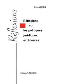 Robert Kolb - Réflexions sur les politiques juridiques extérieures.