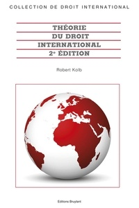 Robert Kolb - Théorie du droit international.